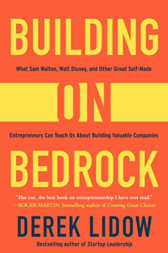 Building on Bedrock: What Sam Walton, Walt Disney, and Other Great Self-Made Entrepreneurs Can Teach Us About Building Valuable Companies (Books On Bill Gates)