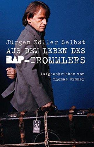 Jürgen Zöller Selbst: Aus dem Leben des BAP-Trommlers