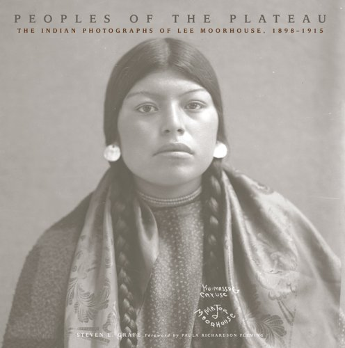 Peoples of the Plateau: The Indian Photographs of Lee Moorhouse, 1898-1915 (The Western Legacies Series)