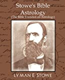 img - for Stowe's Bible Astrology (the Bible Founded on Astrology) book / textbook / text book