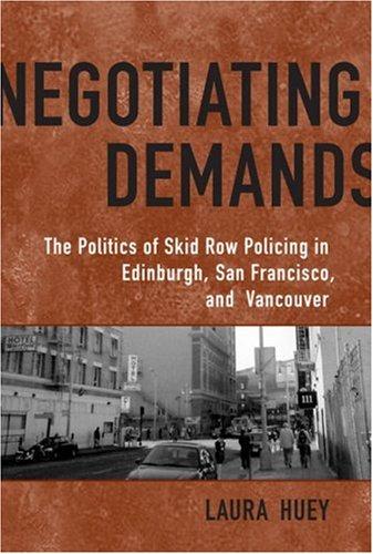 Negotiating Demands: Politics of Skid Row Policing in Edinburgh, San Francisco, and Vancouver (Heritage) PDF
