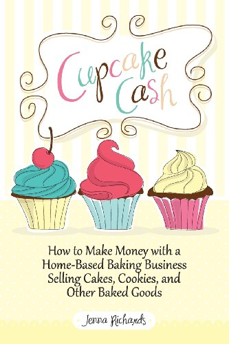Cupcake Cash - How to Make Money with a Home-Based Baking Business Selling Cakes, Cookies, and Other Baked Goods (Mogul Mom Work-At-Home Book Series)