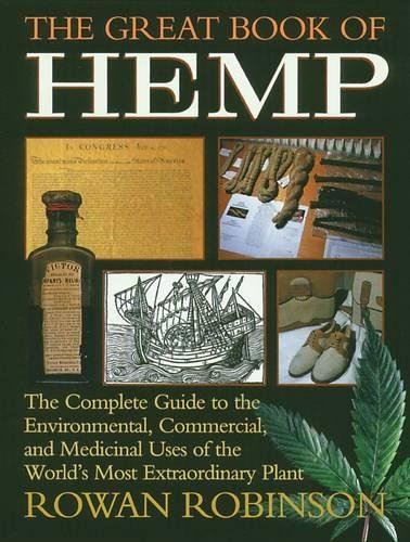 The Great Book of Hemp: The Complete Guide to the Environmental, Commercial, and Medicinal Uses of the World's Most Extraordinary Plant (Great Plant Guide)