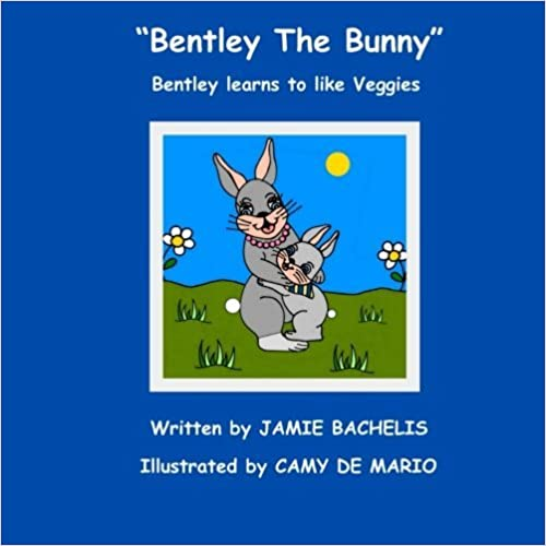 Bentley The Bunny: Bentley learns to like Veggies (Volume 1) by Jamie Bachelis (2014-11-18)