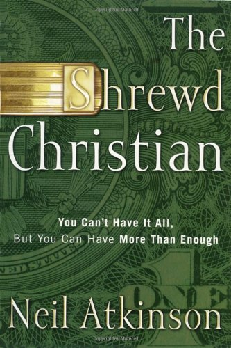 The Shrewd Christian: You Can't Have It All, But You Can Have More Than Enough pdf