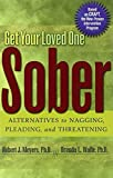 img - for Get Your Loved One Sober: Alternatives to Nagging, Pleading, and Threatening by Robert J. Meyers (2003-12-12) book / textbook / text book