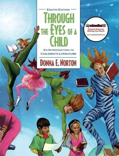 Through the Eyes of a Child: An Introduction to Children's Literature (8th Edition) by Donna E. Norton (2010-03-19)