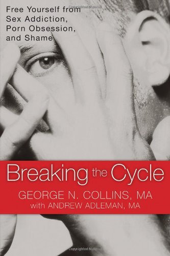 Breaking the Cycle Free Yourself from Sex Addiction, Porn Obsession, and Shame by Collins MA, George, Adleman MA, Andrew [New Harbinger Publications,2011] (Paperback)