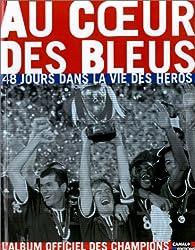 Au coeur des bleus. 48 jours dans la vie des héros par Philippe Tournon