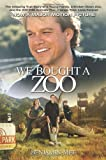We Bought a Zoo: The Amazing True Story of a Young Family, a Broken Down Zoo, and the 200 Wild Animals that Changed Their Lives Forever