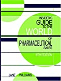 Insiders Guide to the World of Pharmaceutical Sales, Eighth Edition