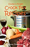 Dump & Forget Crock Pot Recipes – Hassle-Free, Delicious Quick & Easy Meals
