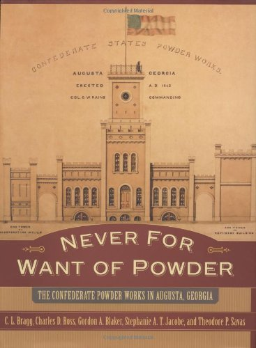 Never for Want of Powder: The Confederate Powder Works in Augusta, Georgia by C. L. Bragg - Augusta Mall In