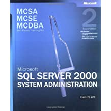 MCSA/MCSE/MCDBA Self-Paced Training Kit (Exam 70-228): Microsoft SQL Server 2000 System Administration (2nd Edition) (Microsoft Press Training Kit)