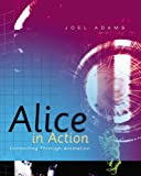 learning to program w alice - Alice in Action: Computing Through Animation (Introduction to Programming)