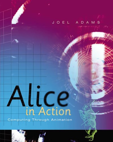 Alice in Action: Computing Through Animation (Introduction to Programming) (Alice Programming Book)