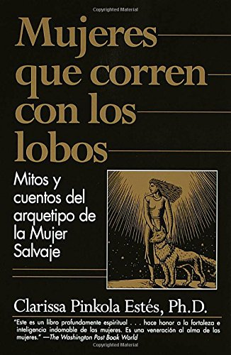 Mujeres que Corren con los Lobos: Mitos y Cuentos del Arquetipo de la Mujer Salvaje (Spanish Edition)