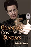 Grandma Don't Work Sundays, John H. Booth, 1424146291