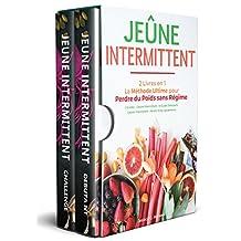 Jeûne Intermittent: 2 Livres en 1 - La Méthode Ultime pour Perdre du Poids sans Régime - Guide débutant & Challenge 30 Jours inclus (jeûne, perdre du poids, maigrir, santé) (French Edition)