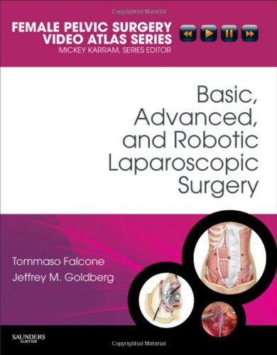 Basic  Advanced  And Robotic Laparoscopic Surgery  Female Pelvic Surgery Video Atlas Series  1E  Female Pelvic Video Surgery Atlas Series