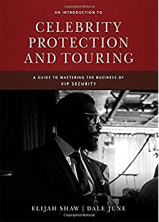 b8472d7f4a6f5 An Introduction to Celebrity Protection and Touring  A Guide to Mastering  the Business of Vip