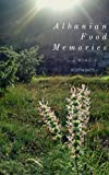 Albanian Food Memories: A Memoir - Kujtimet e Ushqimeve Shqiptare: Biografi