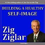 Building a Healthy Self-Image | Zig Ziglar