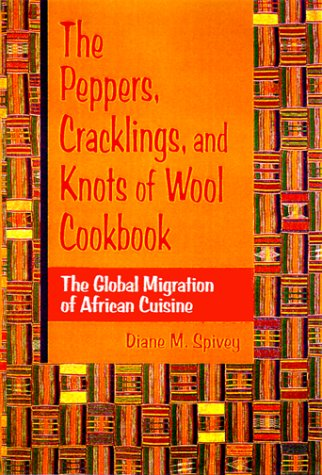 Pepper Wool - The Peppers, Cracklings, and Knots of Wool Cookbook: The Global Migration of African Cuisine