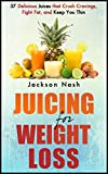 Juicers Best Deals - JUICING For Weight Loss: 37 Delicious Juices That Crush Cravings, Fight Fat, And Keep You Thin (How to Live Healthy: Juicing Books - Juicers - Green Juice - Detox) (English Edition)