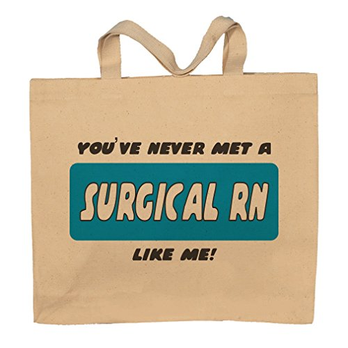 You've Never Met A Surgical Rn Like Me! Totebag Bag by T-ShirtFrenzy