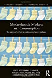 Motherhood, Markets and Consumption, , 0415516498