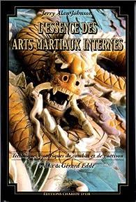 L'Essence des arts martiaux internes, tome 1 : Techniques ésotériques de combat et de guérison par Jerry Alan Johnson