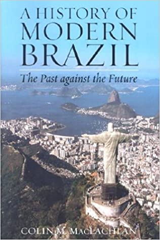 A History Of Modern Brazil: The Past Against The Future (Latin American  Silhouettes): Colin M. MacLachlan: 9780842051231: Amazon.com: Books