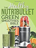 img - for The Healthy NutriBullet Green Smoothies Bible: Delicious & Nutritious Green Smoothies For Healthy Living, Cleanse & Detox book / textbook / text book