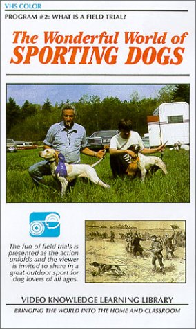 The Wonderful World of Sporting Dogs (What Is A Field Trial?) [VHS]