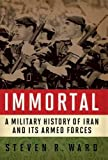 img - for Immortal: A Military History of Iran and Its Armed Forces book / textbook / text book