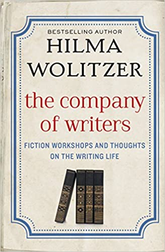 """A must-read for anyone who wants to write."" (Judy Blume)  <br /><em>The Company of Writers: Fiction Workshops and Thoughts on the Writing Life  </em>by Hilma Wolitzer"