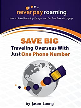 Never Pay Roaming: How to Avoid Roaming Charges and Get Free Text Messaging by [Luong, Jason]