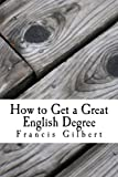 How to Get a Great English Degree, Francis Gilbert, 1492282189