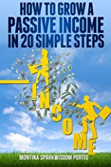 How to Grow a Passive Income in 20 Simple Steps (HOW TO MAKE MONEY ONLINE) (Volume 1) Paperback