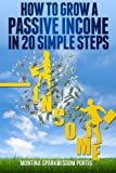 How to Grow a Passive Income in 20 Simple Steps (HOW TO MAKE MONEY ONLINE) (Volume 1)
