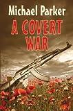 A Covert War, Michael Parker, 0709090102