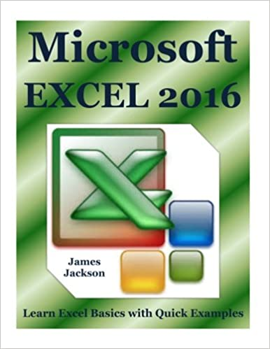 Microsoft EXCEL 2016: Learn Excel Basics with Quick Examples(excel 2016, excel 2013, excel vba, Excel 2016, Excel Charts, Excel project, MS Excel, MS Excel Books, spreadsheet book, spreadsheet excel): Volume 1