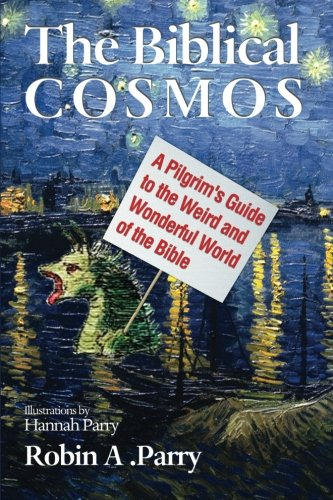 The Biblical Cosmos: A Pilgrim's Guide to the Weird and Wonderful World of the Bible