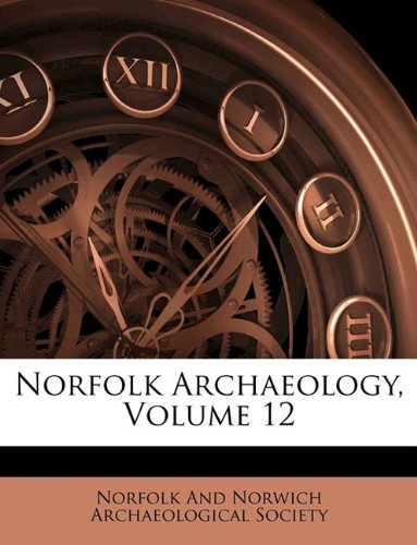 Read Online Norfolk Archaeology, Volume 12 ebook
