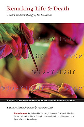Remaking Life and Death: Toward an Anthropology of the Biosciences (School for Advanced Research Advanced Seminar Series