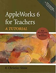 AppleWorks 6 for Teachers: A Tutorial (Win and Mac) with CDROM