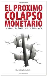El Proximo Colapso Monetario - Tu Manual de Supervivencia