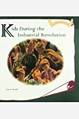 Kids During the Industrial Revolution (Kids Throughout History) Library Binding