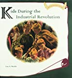 Kids During the Industrial Revolution, Lisa A. Wroble, 0823952541